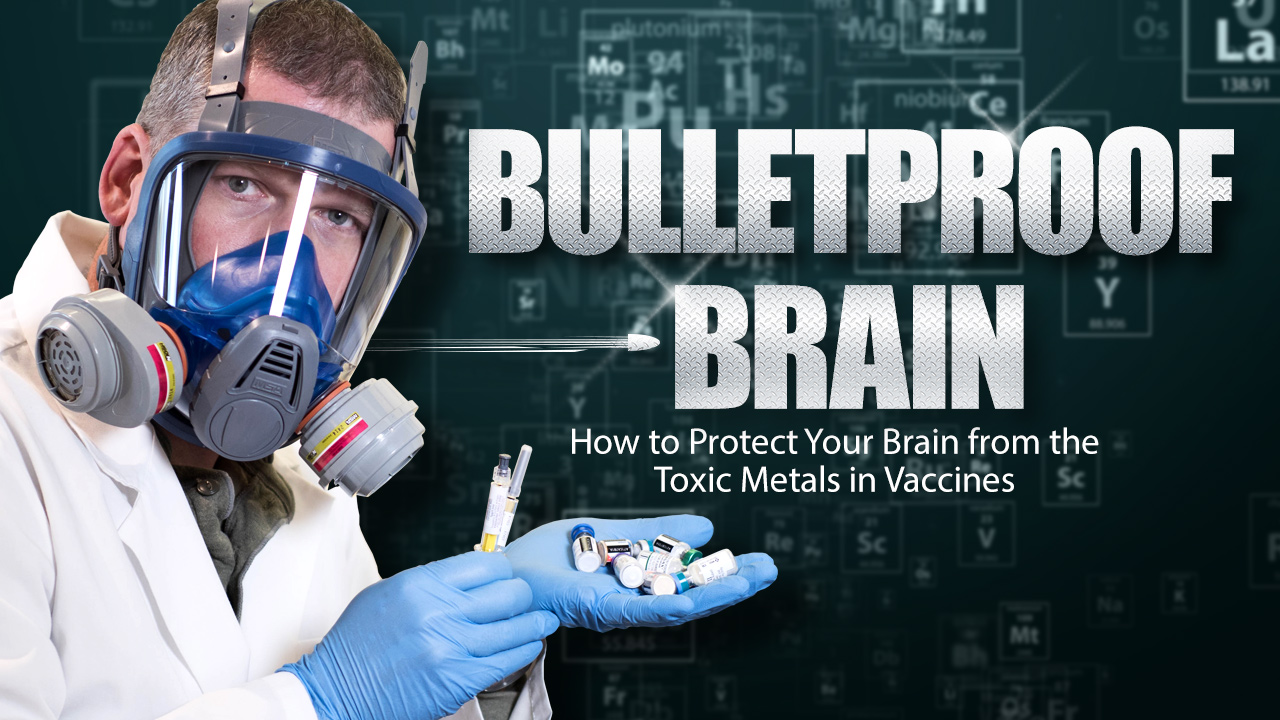 BULLETPROOF BRAIN: Health Ranger lecture reveals secrets of protecting your brain from aluminum and mercury in mandatory vaccines